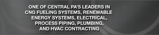 One of central PA's leaders in CNG fueling systems, renewable energy systems, electrical, process piping, plumbing, and hvac contracting.